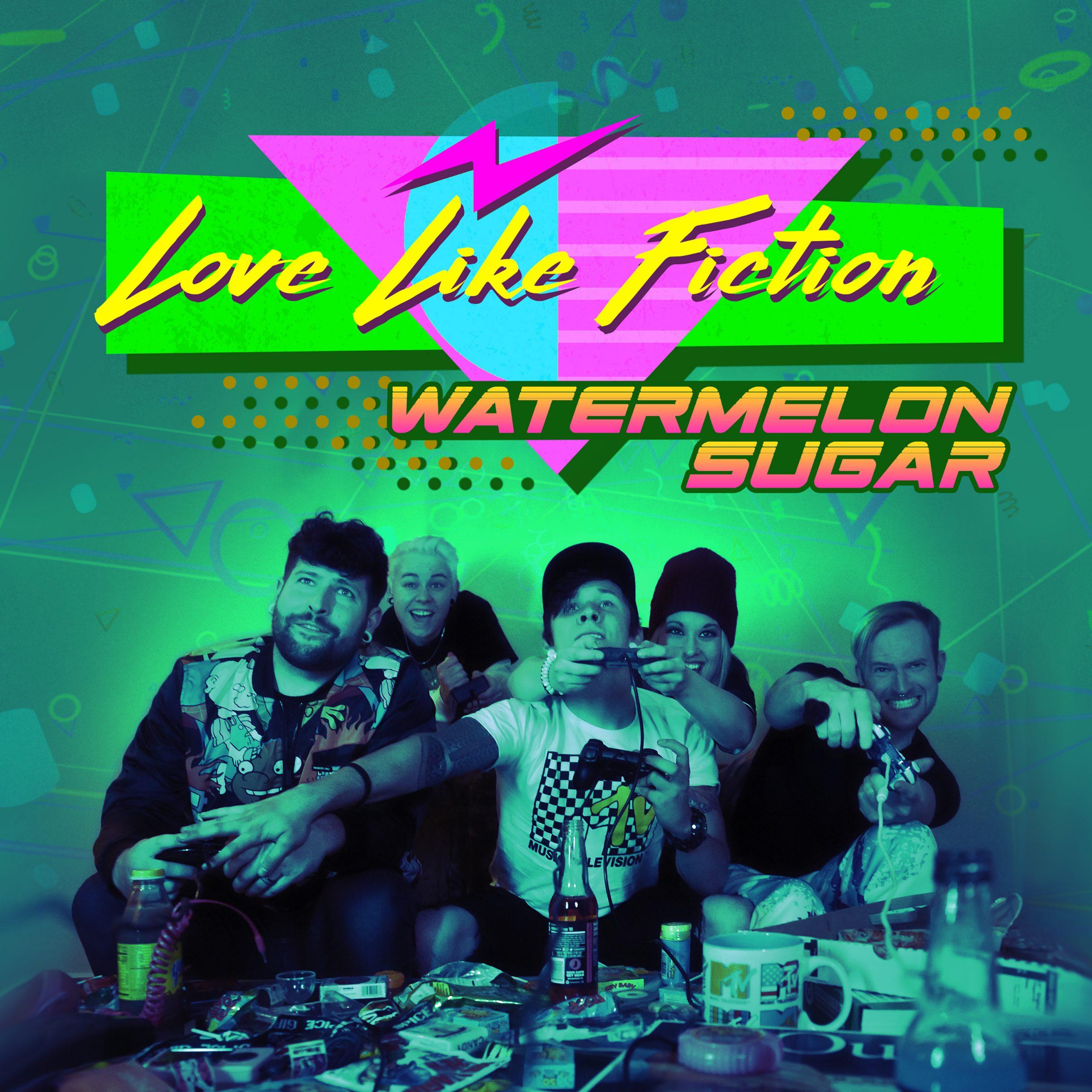 Love Like Fiction Watermelon Sugar